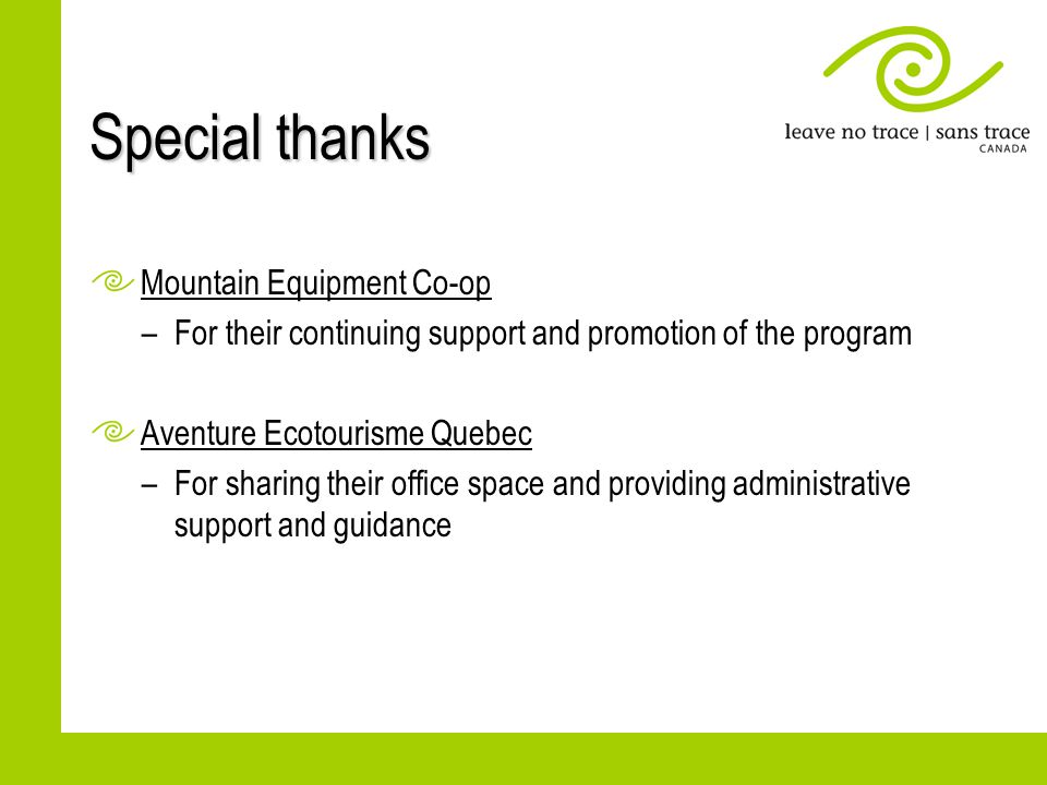 Special thanks Mountain Equipment Co-op –For their continuing support and promotion of the program Aventure Ecotourisme Quebec –For sharing their office space and providing administrative support and guidance