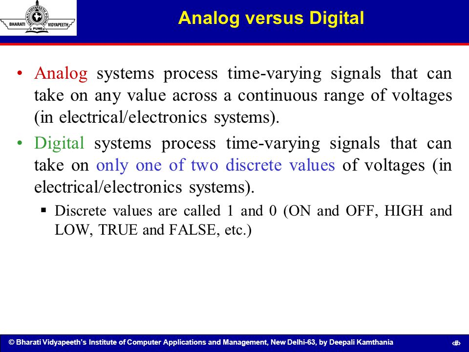 © Bharati Vidyapeeths Institute of Computer Applications and Management, New Delhi-63, by Deepali Kamthania 12 Analog versus Digital Analog systems pr