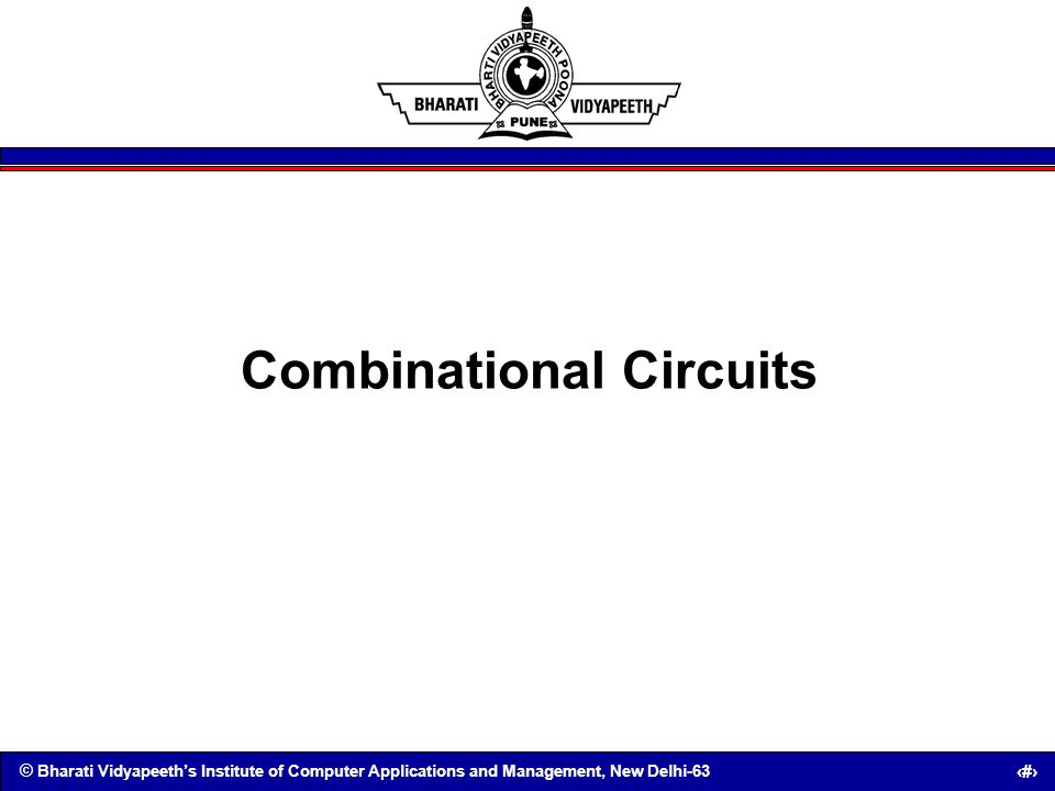 © Bharati Vidyapeeths Institute of Computer Applications and Management, New Delhi-63 19 Combinational Circuits