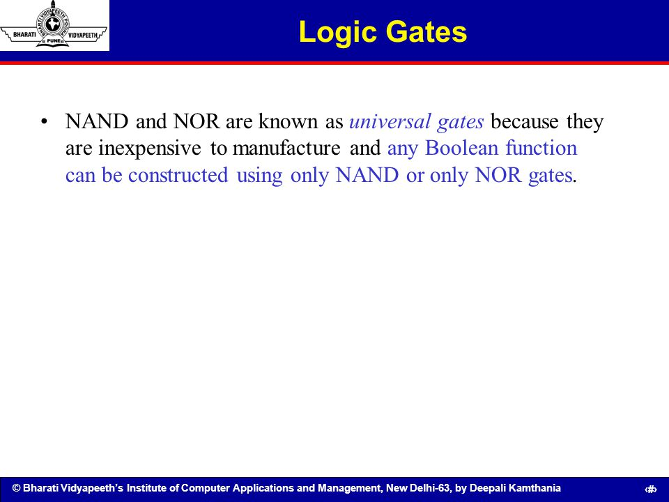 © Bharati Vidyapeeths Institute of Computer Applications and Management, New Delhi-63, by Deepali Kamthania 38 Logic Gates NAND and NOR are known as u