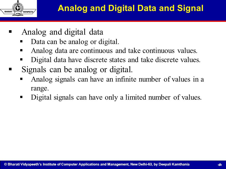 © Bharati Vidyapeeths Institute of Computer Applications and Management, New Delhi-63, by Deepali Kamthania 4 Analog and Digital Data and Signal Analo