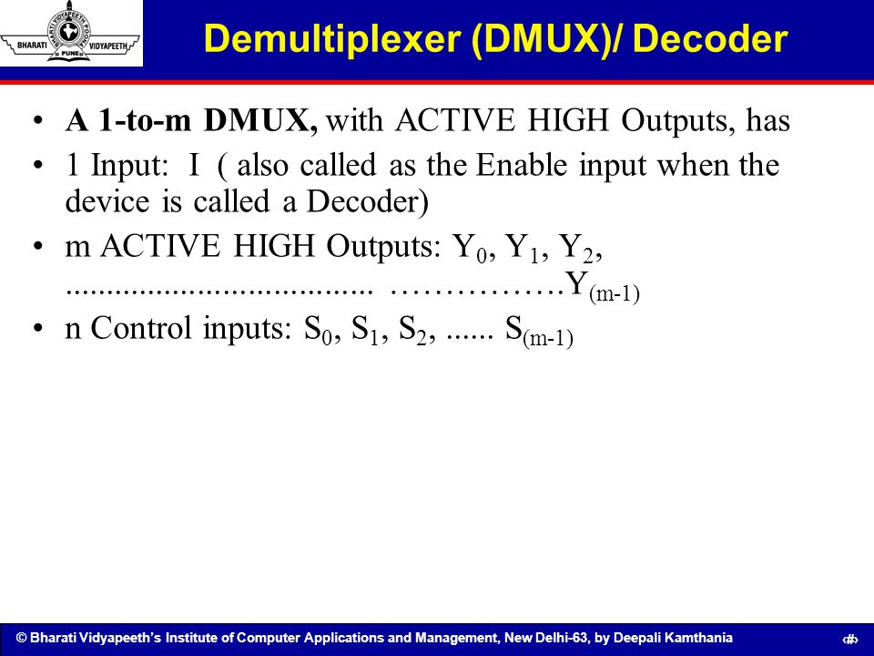 © Bharati Vidyapeeths Institute of Computer Applications and Management, New Delhi-63, by Deepali Kamthania 77 Demultiplexer (DMUX)/ Decoder A 1-to-m