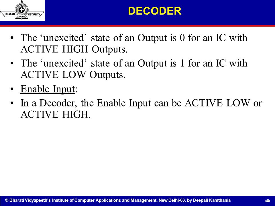 © Bharati Vidyapeeths Institute of Computer Applications and Management, New Delhi-63, by Deepali Kamthania 84 DECODER The unexcited state of an Outpu