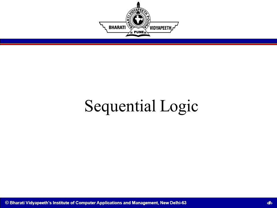 © Bharati Vidyapeeths Institute of Computer Applications and Management, New Delhi-63 94 Sequential Logic