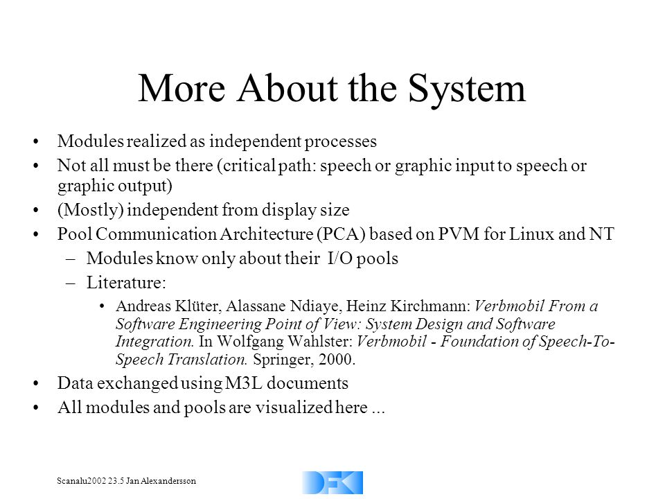 Scanalu2002 23.5 Jan Alexandersson More About the System Modules realized as independent processes Not all must be there (critical path: speech or gra