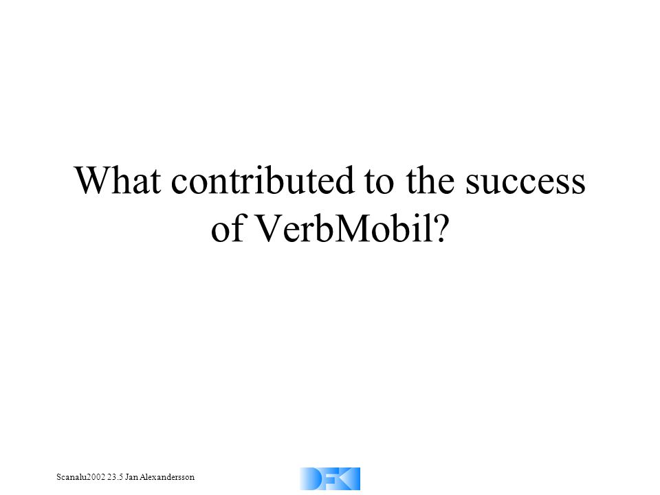 Scanalu2002 23.5 Jan Alexandersson What contributed to the success of VerbMobil?