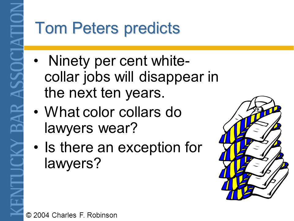 Tom Peters predicts Tom Peters predicts Ninety per cent white- collar jobs will disappear in the next ten years.
