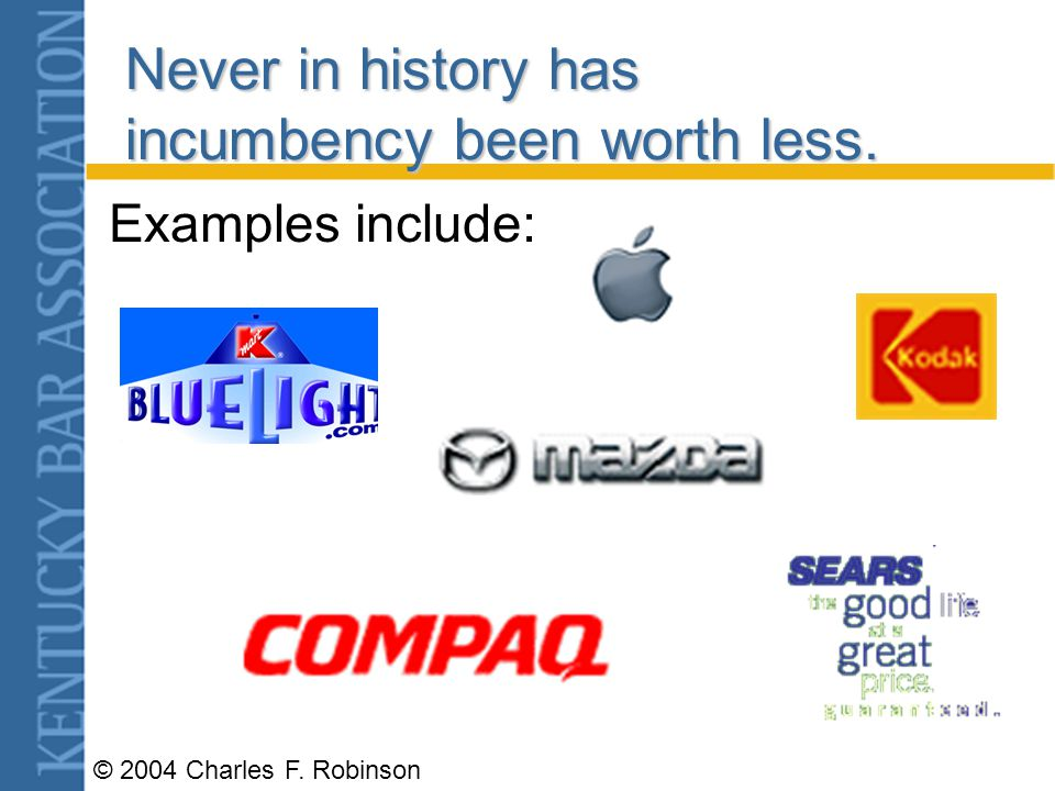 © 2004 Charles F. Robinson Never in history has incumbency been worth less. Examples include: