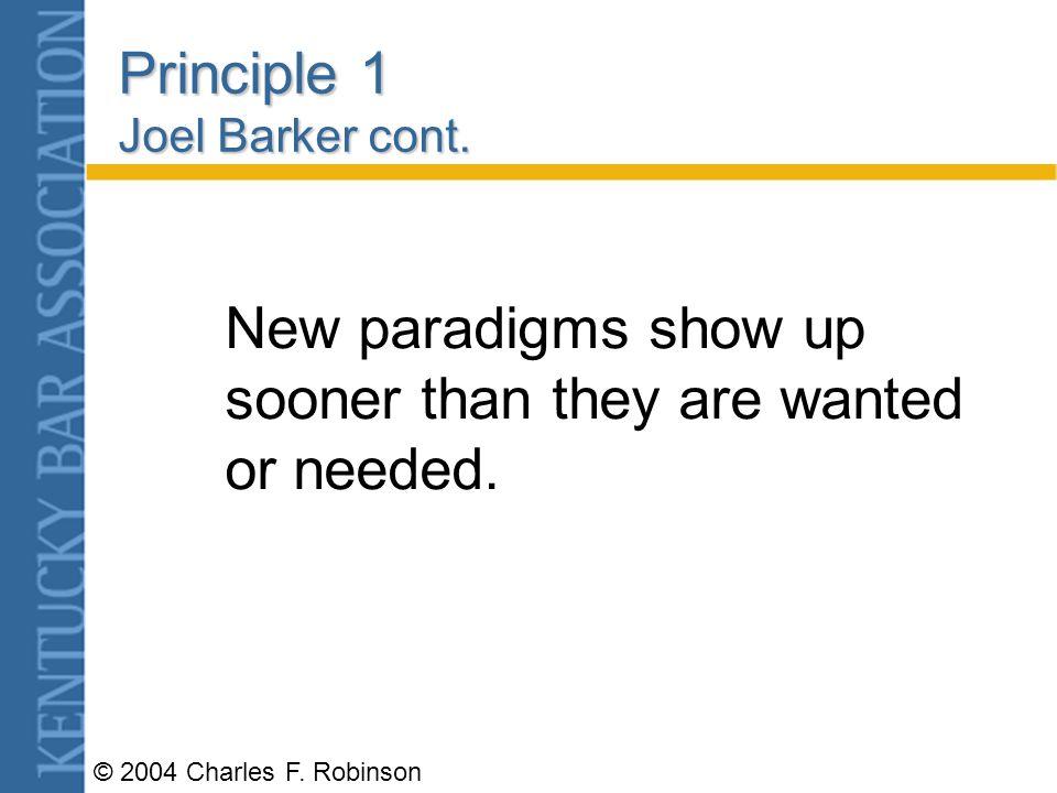© 2004 Charles F. Robinson Joel Barker Paradigm Principles