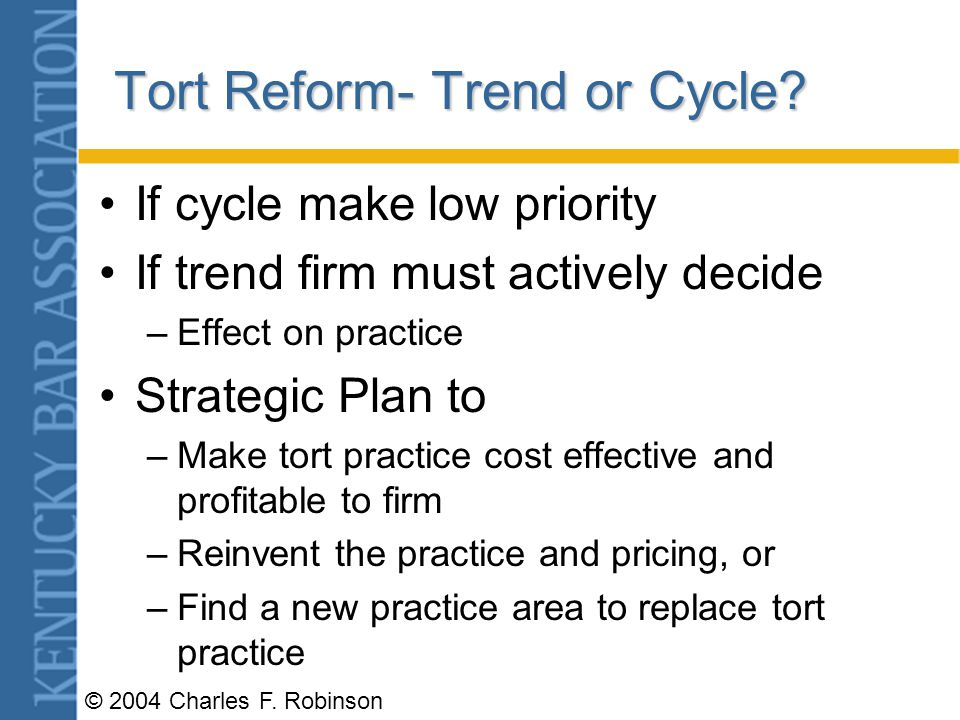 © 2004 Charles F.Robinson Tort Reform- Trend or Cycle.
