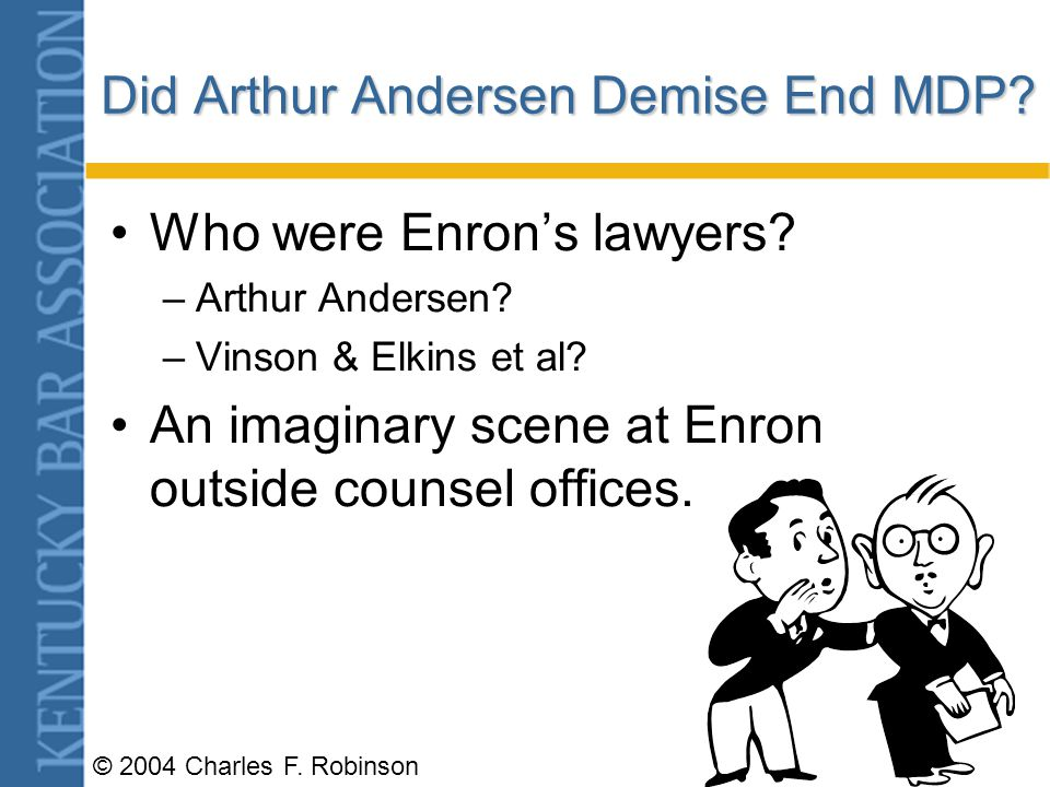 © 2004 Charles F.Robinson Did Arthur Andersen Demise End MDP.