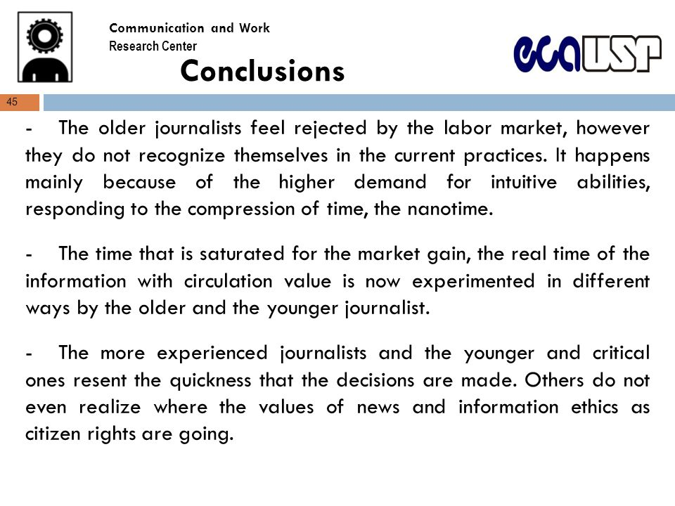 Conclusions -The older journalists feel rejected by the labor market, however they do not recognize themselves in the current practices.