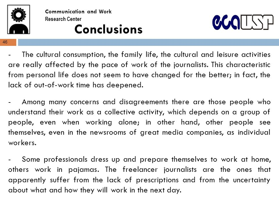 Conclusions -The cultural consumption, the family life, the cultural and leisure activities are really affected by the pace of work of the journalists.