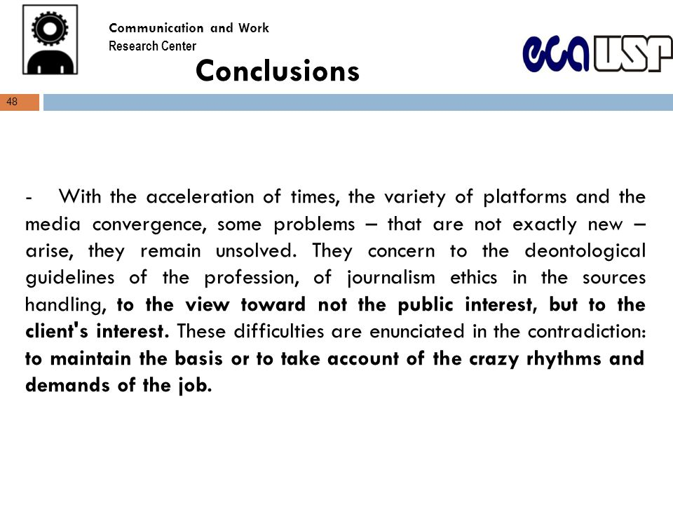 Conclusions -With the acceleration of times, the variety of platforms and the media convergence, some problems – that are not exactly new – arise, they remain unsolved.