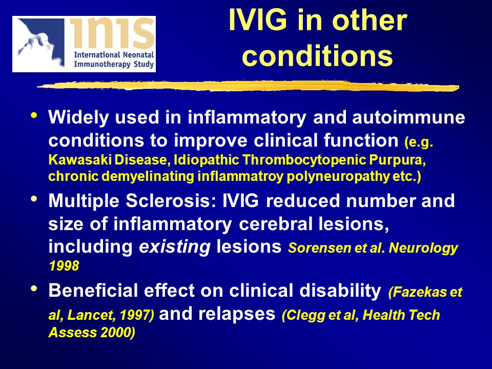 IVIG in other conditions Widely used in inflammatory and autoimmune conditions to improve clinical function (e.g.