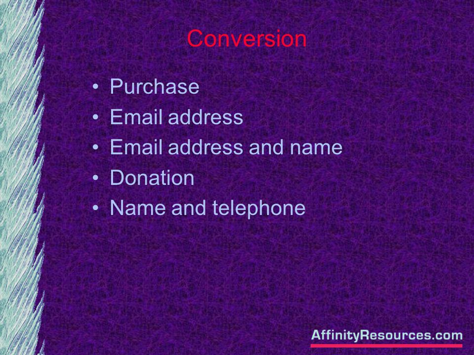 Conversion Purchase Email address Email address and name Donation Name and telephone