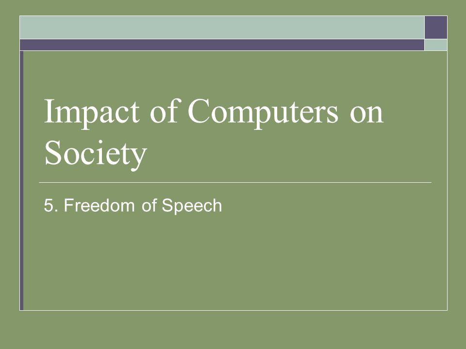 Impact of Computers on Society 5. Freedom of Speech