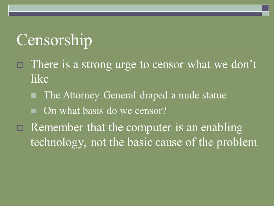 Censorship There is a strong urge to censor what we dont like The Attorney General draped a nude statue On what basis do we censor.