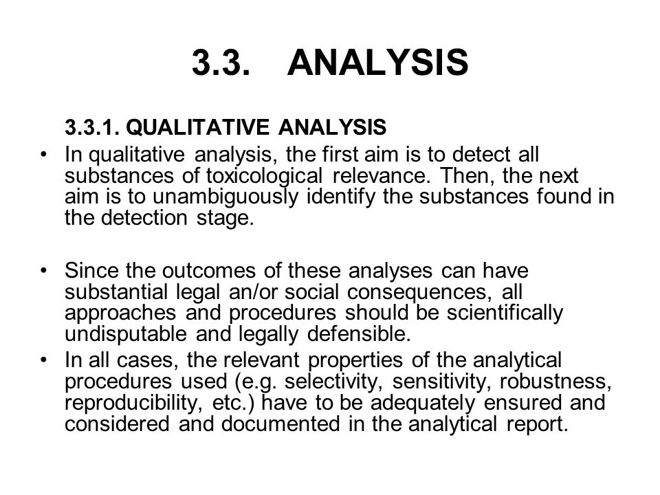 3.3. ANALYSIS 3.3.1. QUALITATIVE ANALYSIS In qualitative analysis, the first aim is to detect all substances of toxicological relevance. Then, the nex