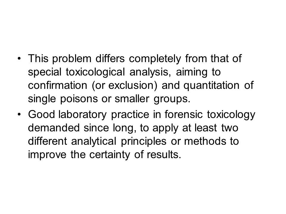 This problem differs completely from that of special toxicological analysis, aiming to confirmation (or exclusion) and quantitation of single poisons