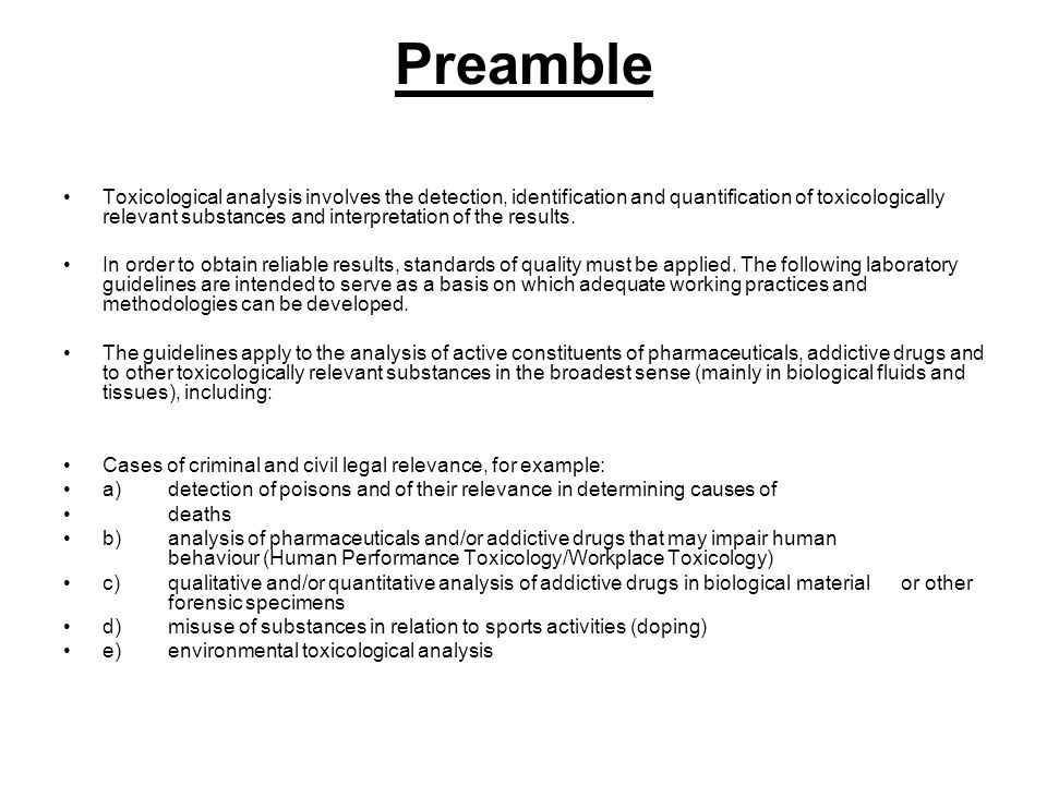 Preamble Toxicological analysis involves the detection, identification and quantification of toxicologically relevant substances and interpretation of