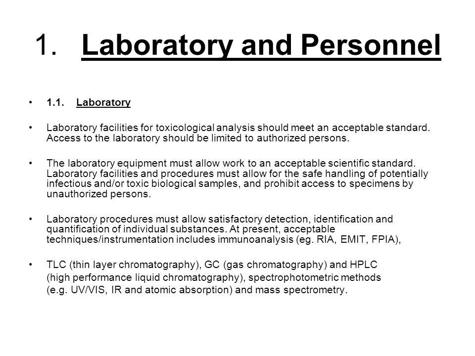 1.Laboratory and Personnel 1.1.Laboratory Laboratory facilities for toxicological analysis should meet an acceptable standard. Access to the laborator