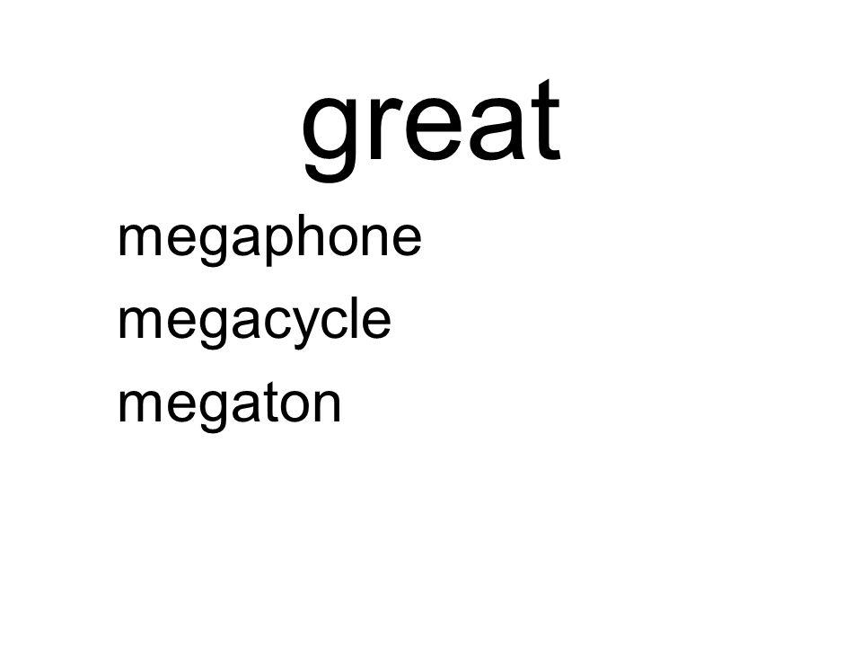 great megaphone megacycle megaton