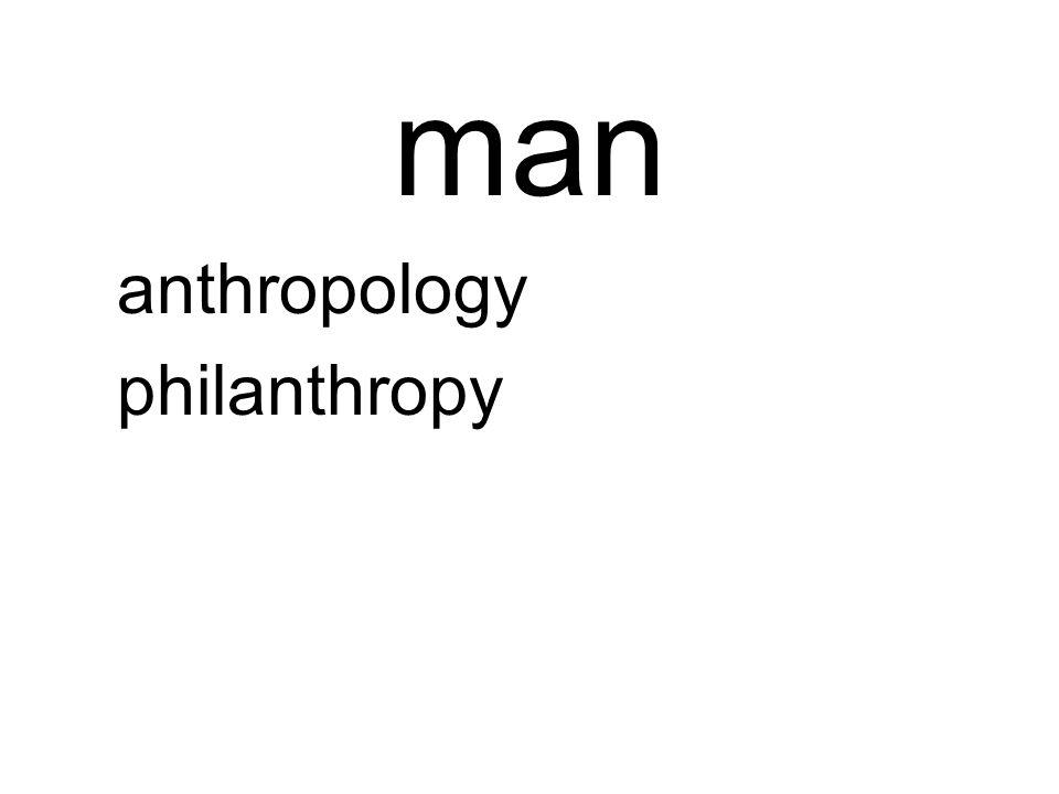 man anthropology philanthropy