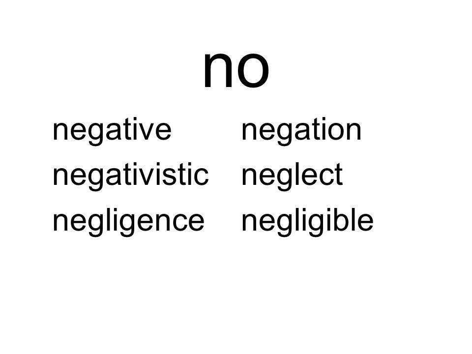 no negativenegation negativisticneglect negligencenegligible