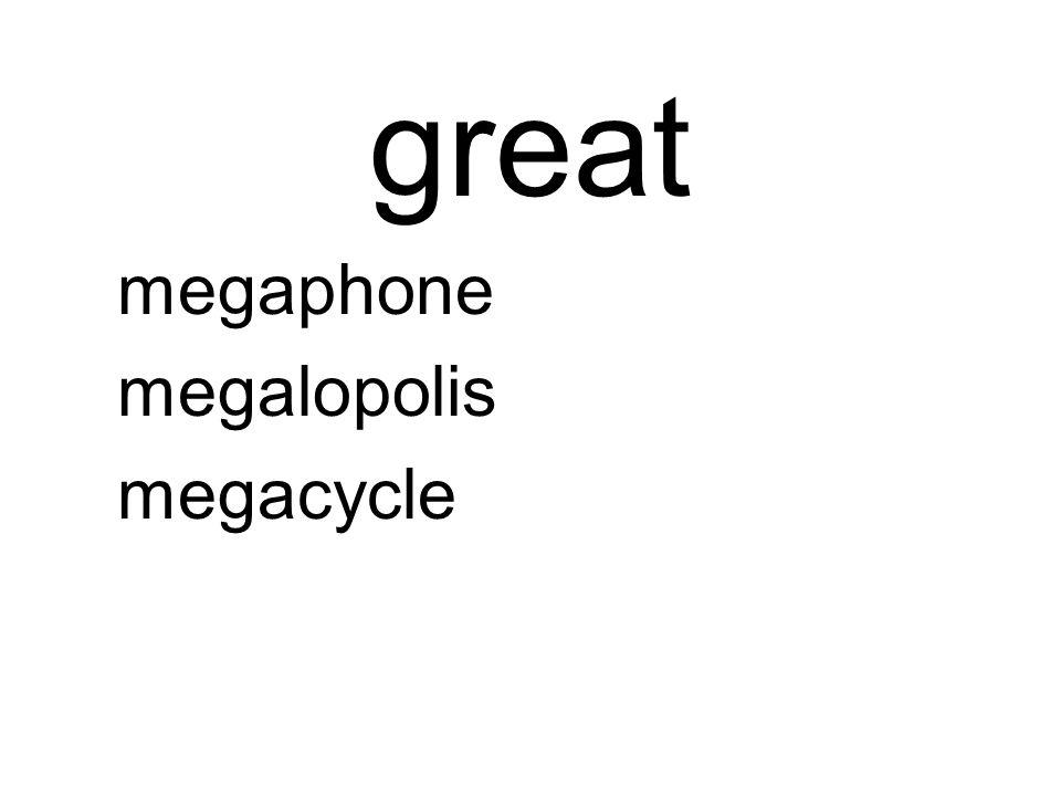 great megaphone megalopolis megacycle