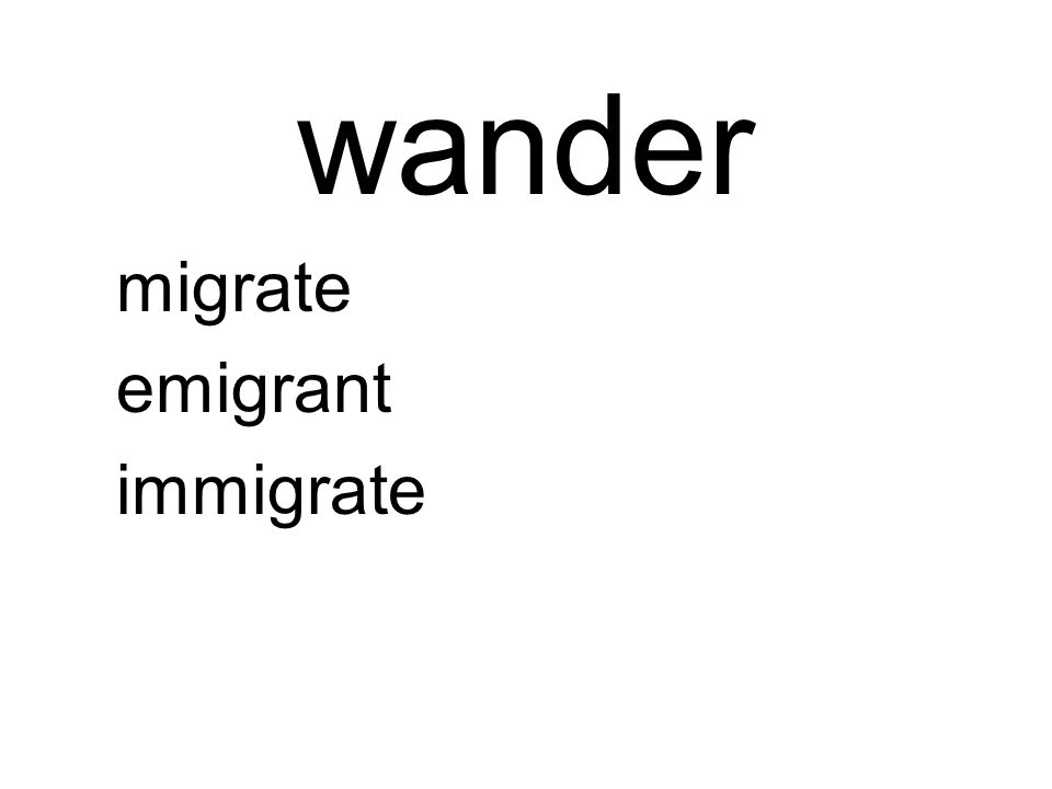 wander migrate emigrant immigrate