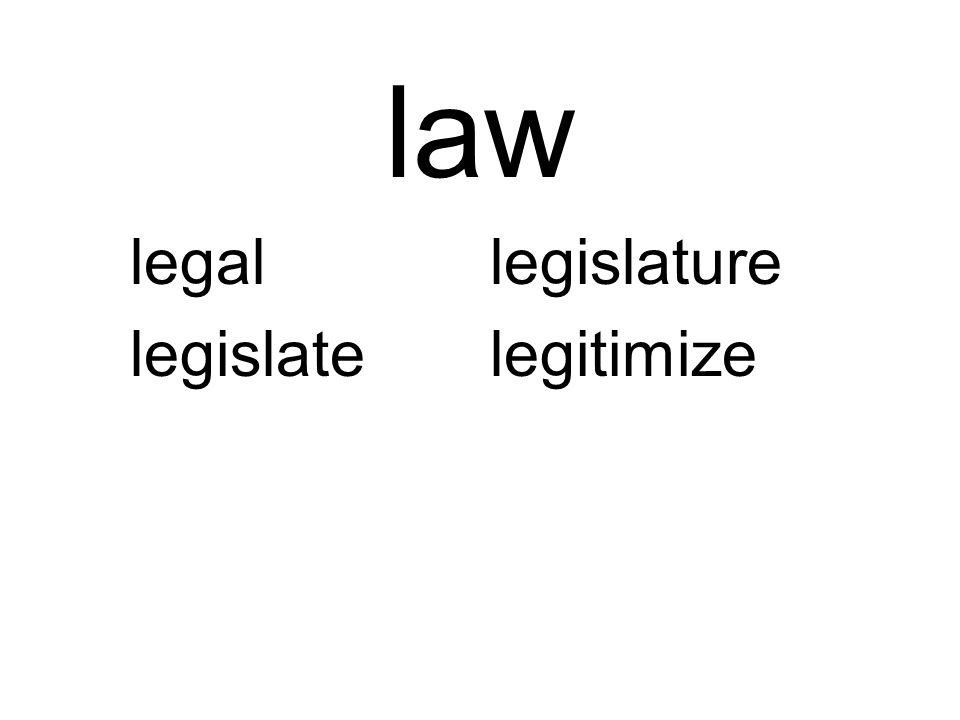 law legallegislature legislatelegitimize