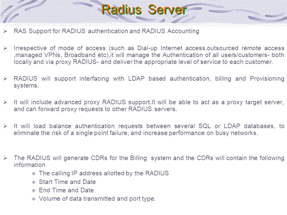 34 Radius Server RAS Support for RADIUS authentication and RADIUS Accounting Irrespective of mode of access (such as Dial-up Internet access,outsource