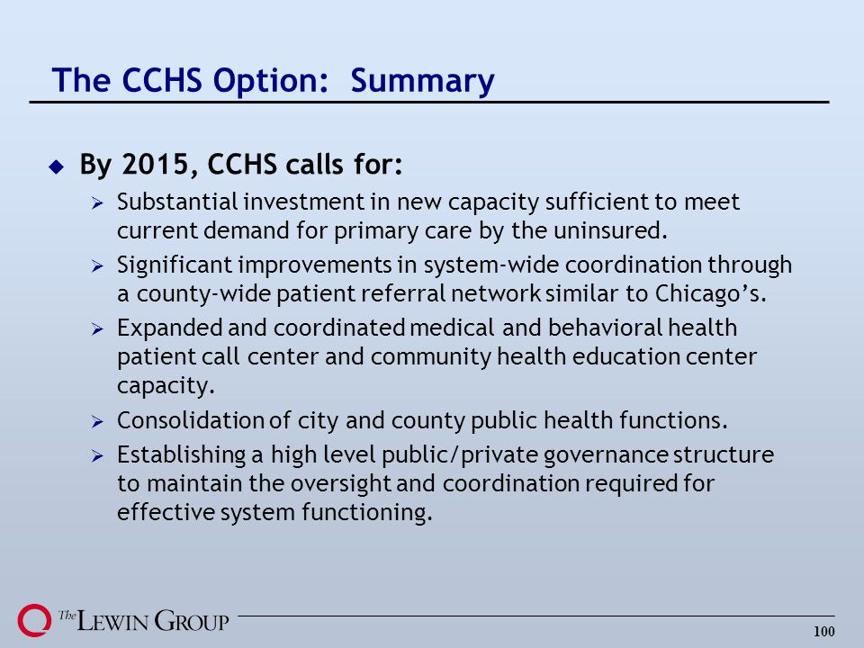100 u By 2015, CCHS calls for: Substantial investment in new capacity sufficient to meet current demand for primary care by the uninsured. Significant