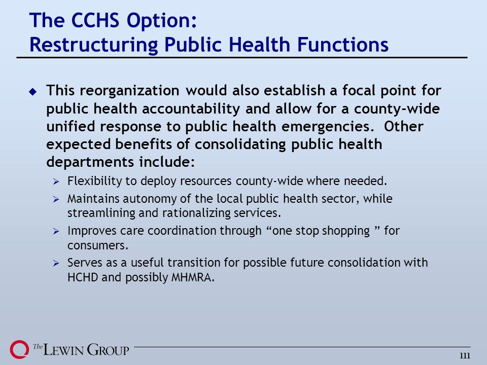 111 u This reorganization would also establish a focal point for public health accountability and allow for a county-wide unified response to public h