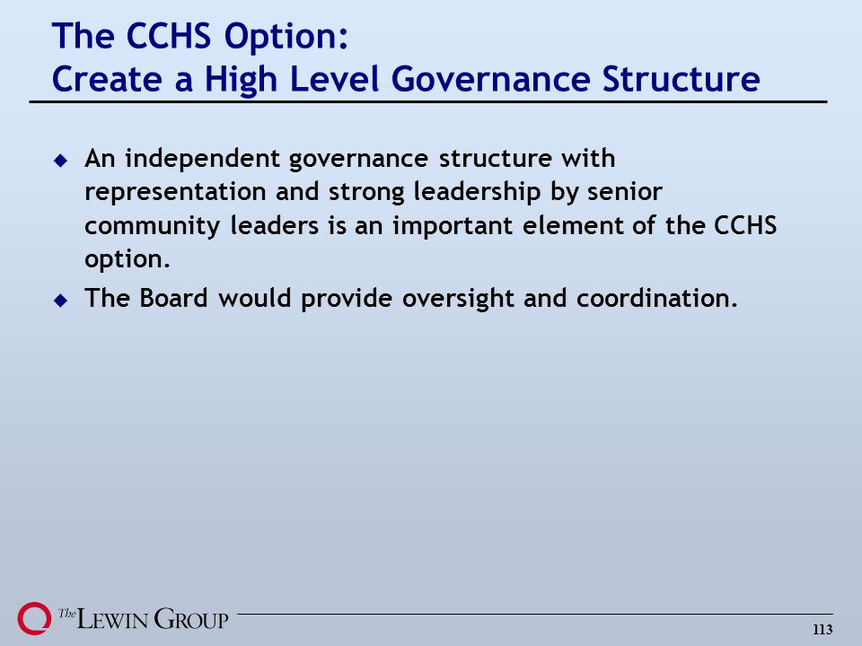 113 u An independent governance structure with representation and strong leadership by senior community leaders is an important element of the CCHS op