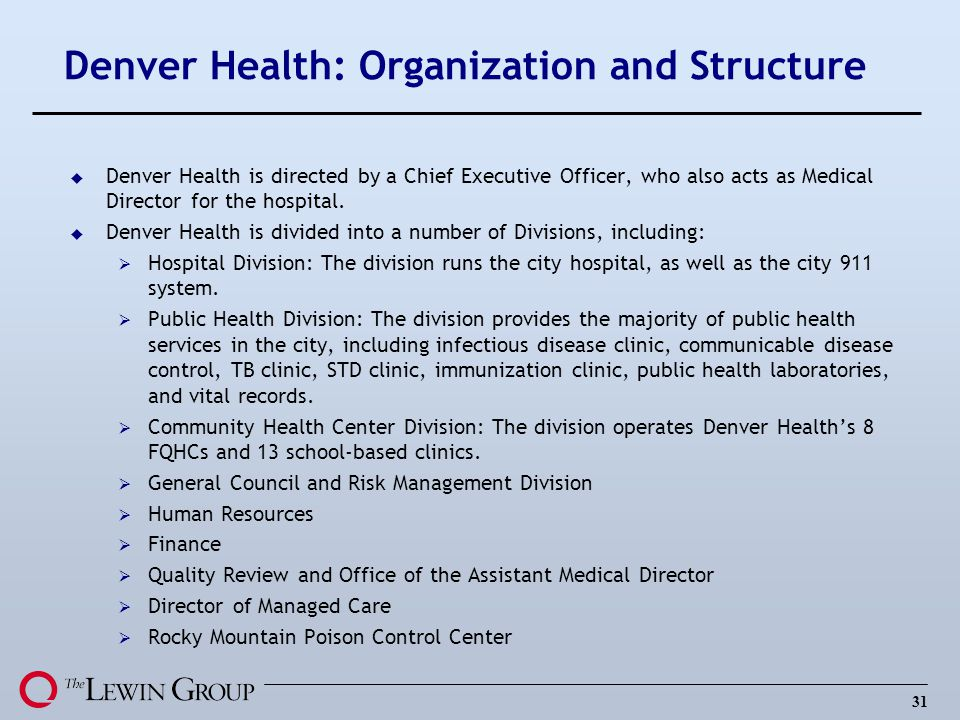 31 Denver Health: Organization and Structure u Denver Health is directed by a Chief Executive Officer, who also acts as Medical Director for the hospital.