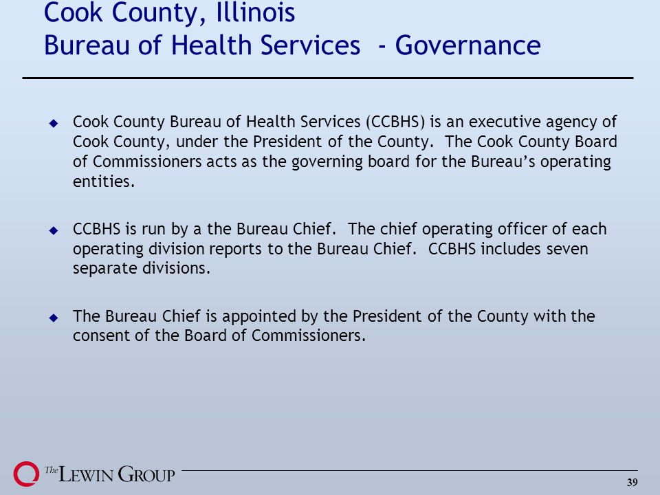 39 Cook County, Illinois Bureau of Health Services - Governance u Cook County Bureau of Health Services (CCBHS) is an executive agency of Cook County,