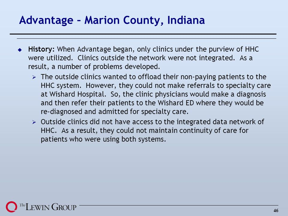 46 Advantage – Marion County, Indiana u History: When Advantage began, only clinics under the purview of HHC were utilized. Clinics outside the networ