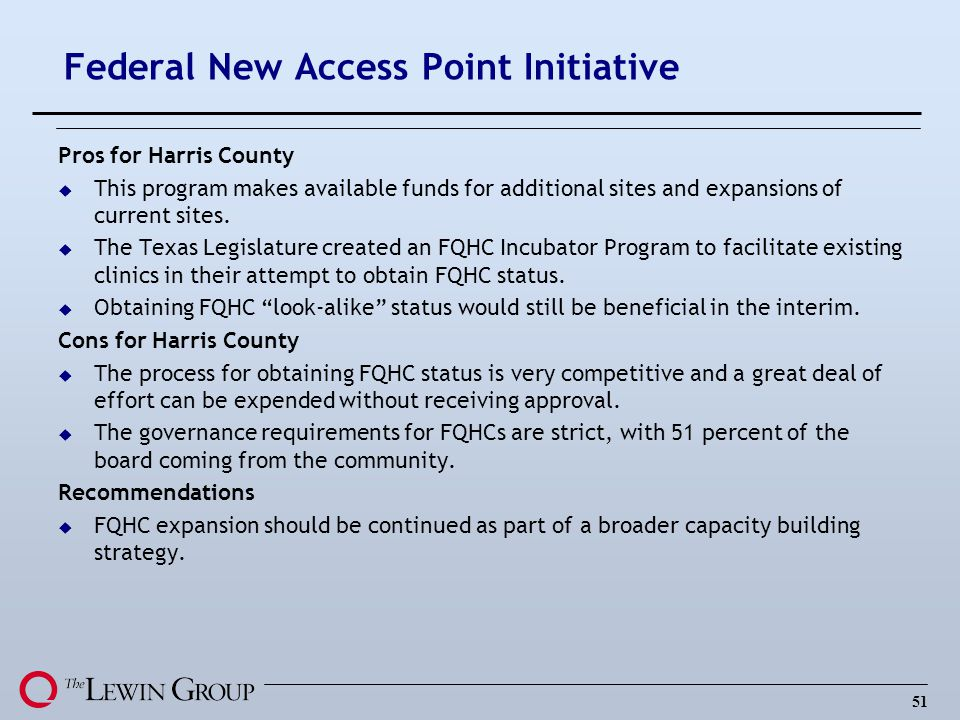 51 Federal New Access Point Initiative Pros for Harris County u This program makes available funds for additional sites and expansions of current site