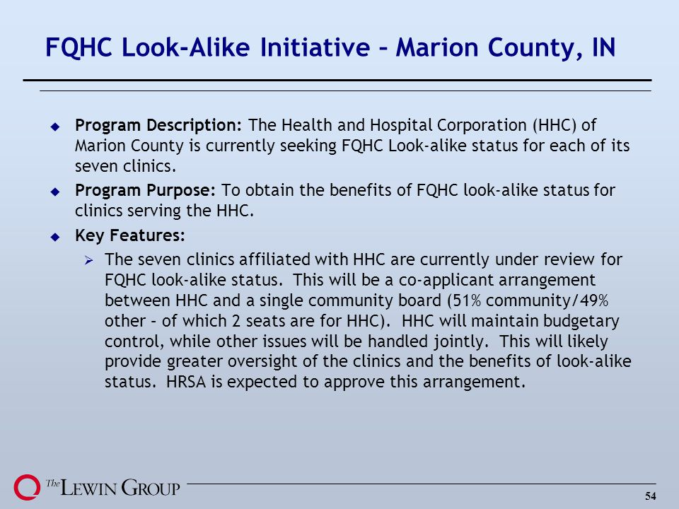 54 FQHC Look-Alike Initiative – Marion County, IN u Program Description: The Health and Hospital Corporation (HHC) of Marion County is currently seeki