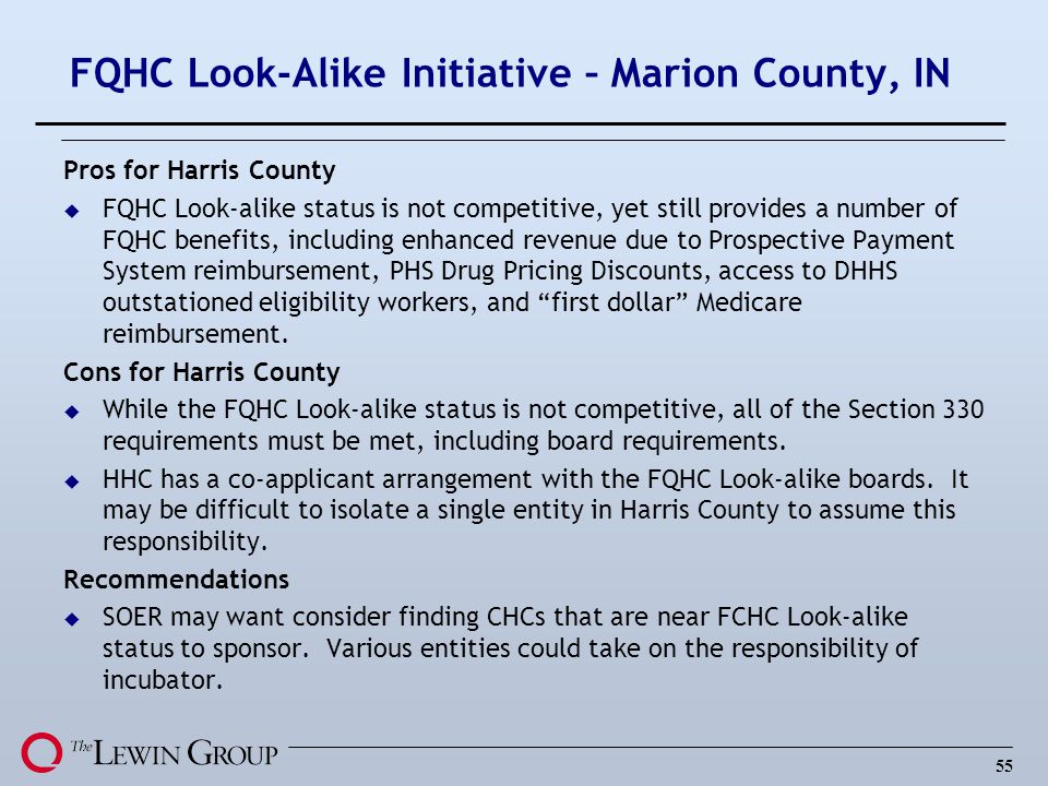 55 FQHC Look-Alike Initiative – Marion County, IN Pros for Harris County u FQHC Look-alike status is not competitive, yet still provides a number of F