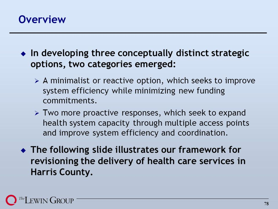 78 u In developing three conceptually distinct strategic options, two categories emerged: A minimalist or reactive option, which seeks to improve system efficiency while minimizing new funding commitments.