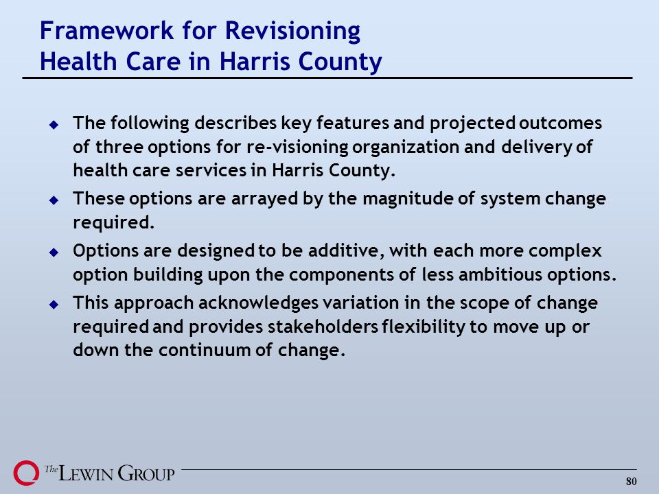 80 u The following describes key features and projected outcomes of three options for re-visioning organization and delivery of health care services i