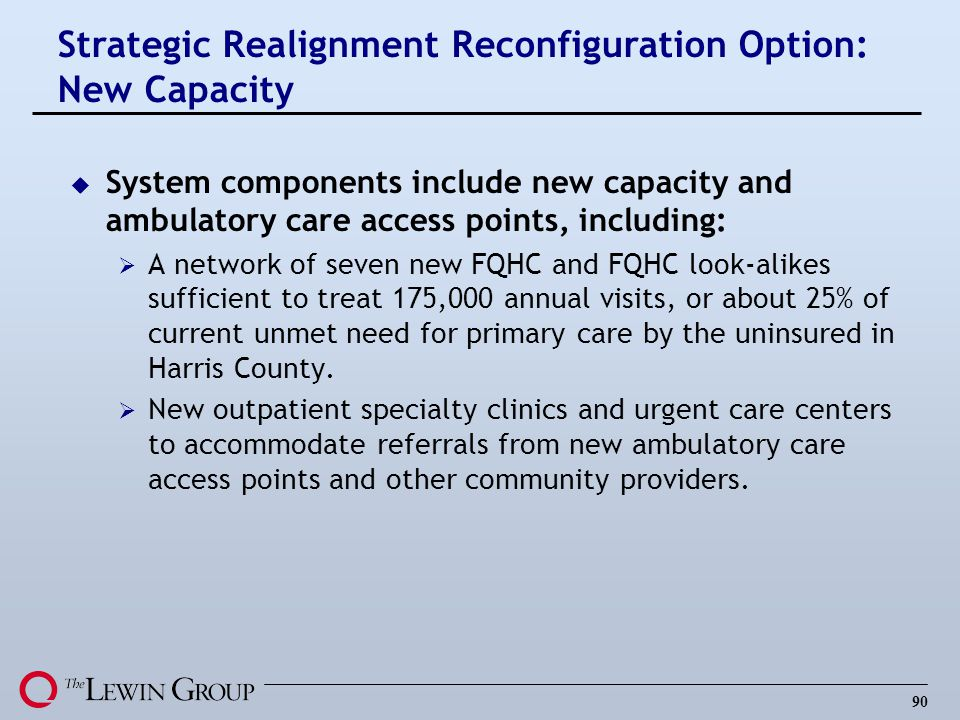 90 u System components include new capacity and ambulatory care access points, including: A network of seven new FQHC and FQHC look-alikes sufficient
