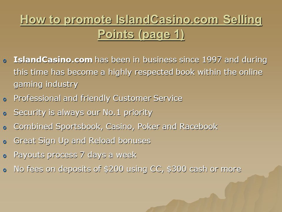 How to promote IslandCasino.com Selling Points (page 1) o IslandCasino.com has been in business since 1997 and during this time has become a highly re