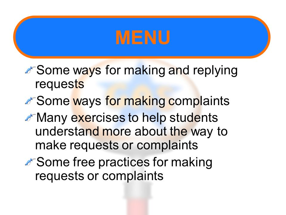MENU Some ways for making and replying requests Some ways for making complaints Many exercises to help students understand more about the way to make