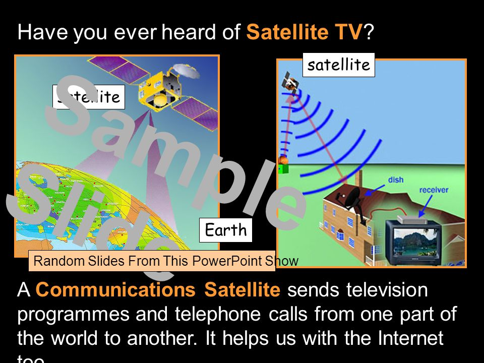 Have you ever heard of Satellite TV.