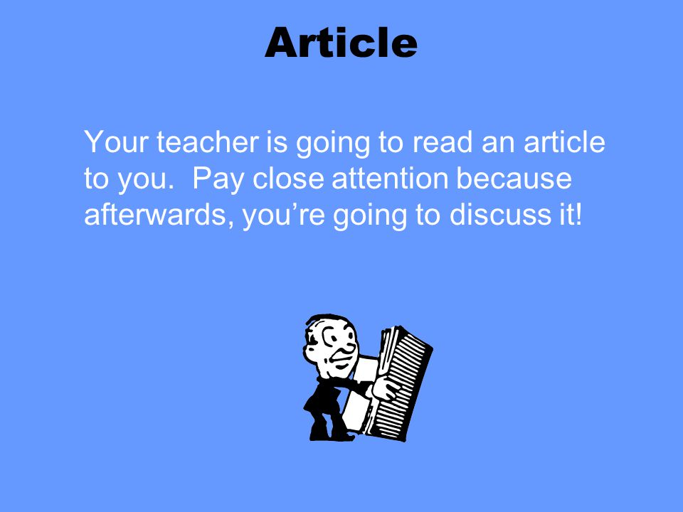 Article Your teacher is going to read an article to you.