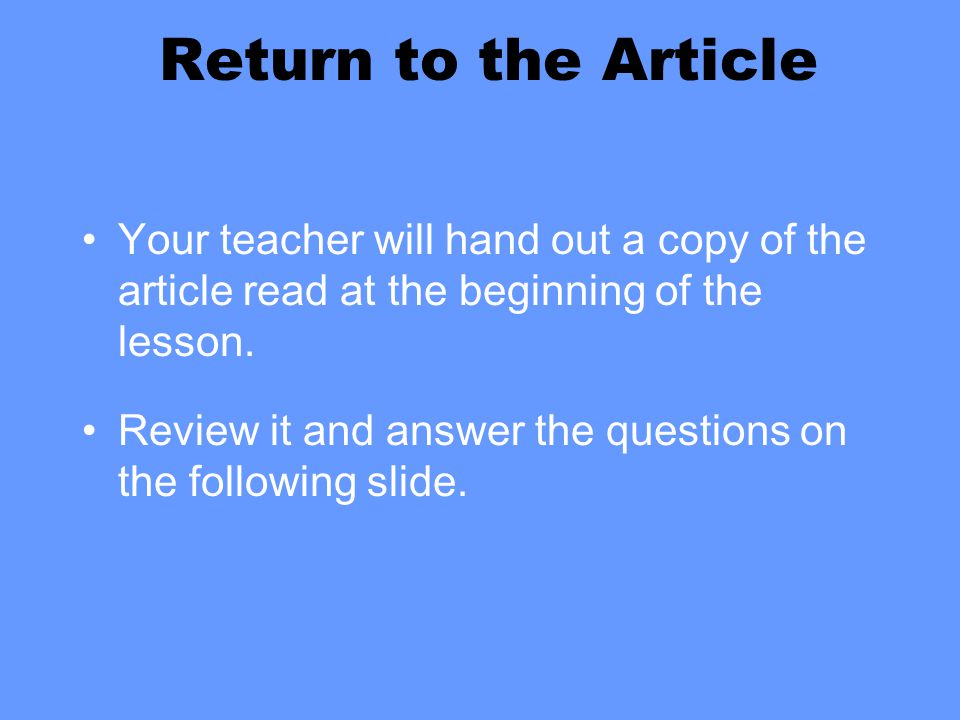 Return to the Article Your teacher will hand out a copy of the article read at the beginning of the lesson.
